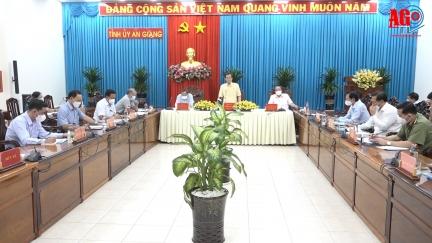 Thường trực Tỉnh ủy An Giang làm việc về kế hoạch đón công dân của tỉnh về địa phương