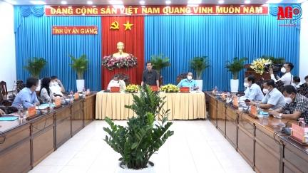 Thường trực Tỉnh ủy  An Giang họp bàn các giải pháp phòng, chống dịch COVD-19 trên địa bàn tỉnh
