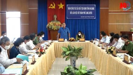 Chủ tịch UBND tỉnh An Giang Nguyễn Thanh Bình làm việc về công tác phòng, chống dịch và việc triển khai các dự án, công trình trọng điểm tại TP. Long Xuyên