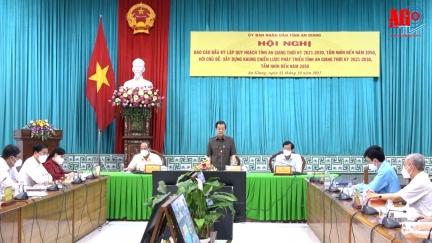 An Giang tổ chức hội nghị báo cáo đầu kỳ lập quy hoạch tỉnh An Giang thời kỳ 2021-2030, tầm nhìn đến năm 2050
