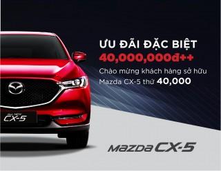 Tri ân khách hàng thứ 40.000: Mazda CX-5 ưu đãi đặc biệt