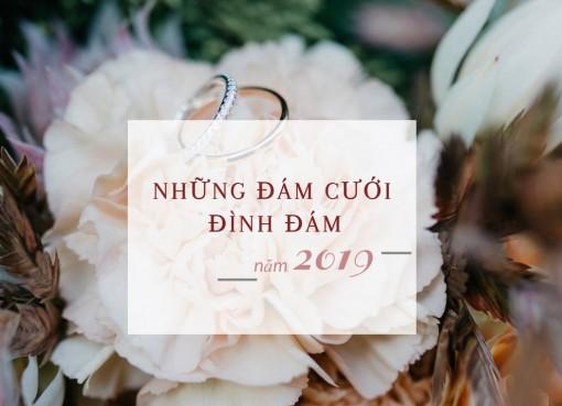 Những đám cưới đình đám của sao Việt trong năm 2019