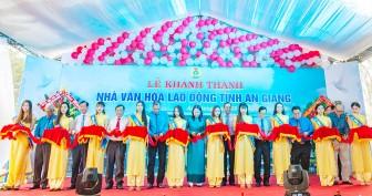 Khánh thành Nhà Văn hóa lao động tỉnh An Giang